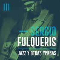 SERGIO FULQUERIS / JAZZ Y OTRAS YERBAS